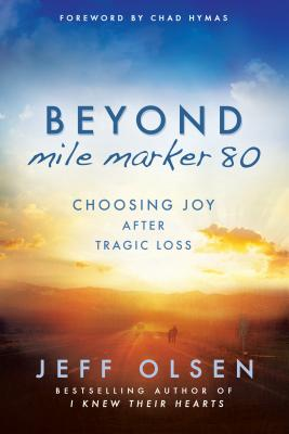 Image for Beyond Mile Marker 80: Choosing Joy After Tragic Loss