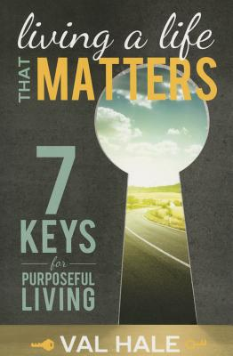 Image for Living a Life That Matters: 7 Keys for Purposeful Living