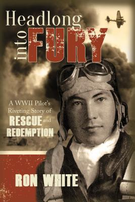 Image for Headlong into Fury: A WWII Pilot's Riveting Story of Rescue and Redemption