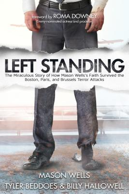 Image for Left Standing (Deluxe Edition): The Miraculous Story of How Mason Wells's Faith Survived the Boston, Paris, and Brussels Terror Attacks