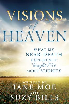 Image for Visions of Heaven: What My Near-death Experience Taught Me About Eternity