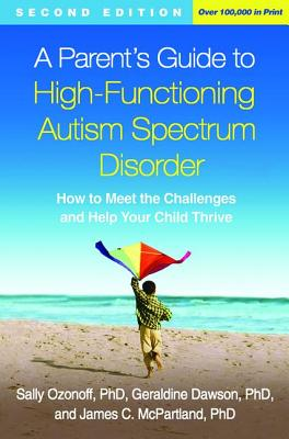 Image for A Parent's Guide to High-Functioning Autism Spectrum Disorder, Second Edition: How to Meet the Challenges and Help Your Child Thrive