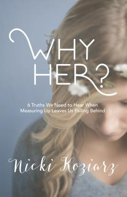 Image for Why Her?: 6 Truths We Need to Hear When Measuring Up Leaves Us Falling Behind