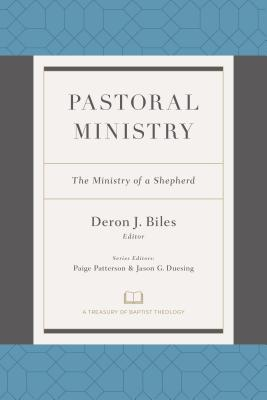 Image for Pastoral Ministry: The Ministry of a Shepherd (A Treasury of Baptist Theology)