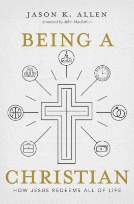 Image for Being a Christian: How Jesus Redeems All of Life