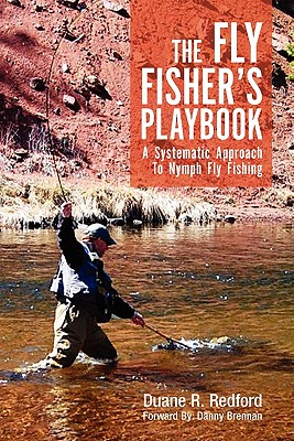 The Fly Fisher's Playbook: A Systematic Approach to Nymph Fly Fishing, Redford, Duane R.