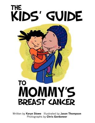 The Kids' Guide to Mommy's Breast Cancer, Stowe, Karyn