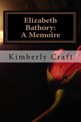 Elizabeth Bathory: A Memoire: As Told by Her Court Master, Benedict Dese�, Craft, Kimberly L.