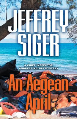 Image for An Aegean April (Chief Inspector Andreas Kaldis Mysteries)