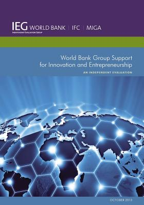 World Bank Group Support for Innovation and Entrepreneurship: An Independent Evaluation (Independent Evaluation Group Studies), World Bank
