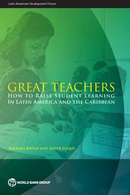 Great Teachers: How to Raise Student Learning in Latin America and the Caribbean (Latin American Development Forum), Bruns, Barbara; Luque, Javier
