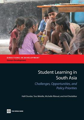Student Learning in South Asia: Challenges, Opportunities, and Policy Priorities (Directions in Development), Dundar, Halil; B�teille, Tara; Riboud, Michelle; Deolalikar, Anil