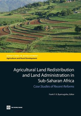 Image for Agricultural Land Redistribution and Land Administration in Sub-Saharan Africa: Case Studies of Recent Reforms (Directions in Development)