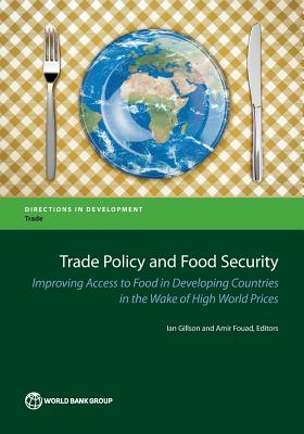 Trade Policy and Food Security: Improving Access to Food in Developing Countries in the Wake of High World Prices (Directions in Development)