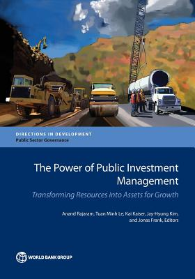 The Power of Public Investment Management: Transforming Resources Into Assets for Growth (Directions in Development), Rajaram, Anand; Kaiser, Kai; Le, Tuan Minh; Kim, Jay-Hyung; Frank, Jonas