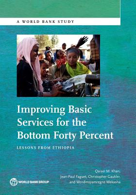 Improving Basic Services for the Bottom Forty Percent: Lessons from Ethiopia (World Bank Studies), Khan, Qaiser M; Faguet, Jean-Paul; Gaukler, Christopher; Mekasha, Wendmsyamregne