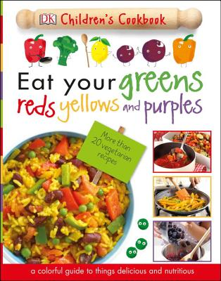 Image for Eat Your Greens, Reds, Yellows, and Purples: Children's Cookbook