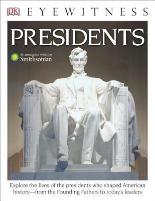 DK Eyewitness Books: Presidents: Explore the Lives of the Presidents Who Shaped American History from the Foundin, James Barber