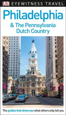 Image for DK Eyewitness Philadelphia and the Pennsylvania Dutch Country (Travel Guide)