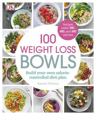 Image for 100 Weight Loss Bowls: Build your own calorie-controlled diet plan