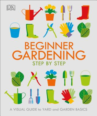 Image for Beginner Gardening Step by Step: A Visual Guide to Yard and Garden Basics
