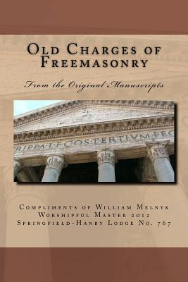 Old Charges of Freemasonry: From the Original Manuscripts, Melnyk, Walter William