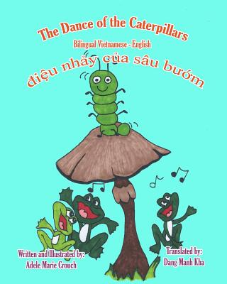 The Dance of the Caterpillars Bilingual Vietnamese English (Vietnamese Edition), Crouch, Adele Marie