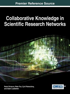 Collaborative Knowledge in Scientific Research Networks (Advances in Knowledge Acquisition, Transfer, and Management), Paolo Diviacco