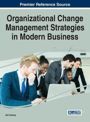 Organizational Change Management Strategies in Modern Business, Asl Goksoy