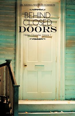 Behind Closed Doors: Hidden Chronicles (Volume 1), Hutchinson, Dr. Nathea Watts