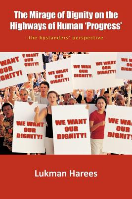 The Mirage Of Dignity On The Highways Of Human 'Progress': The bystanders' perspective, Harees, Lukman