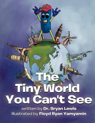 The Tiny World You Can't See, Lewis, Dr. Bryan