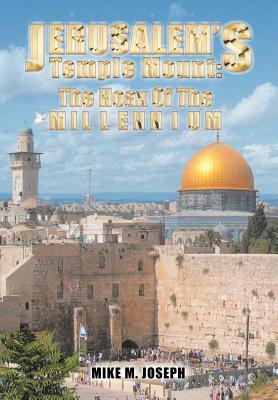 Jerusalem's Temple Mount: The Hoax of the Millennium!, Joseph, Mike M.