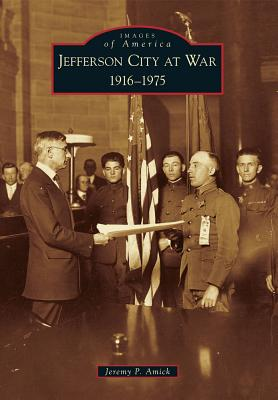 Jefferson City at War: 1916-1975 (Images of America), Amick, Jeremy P.