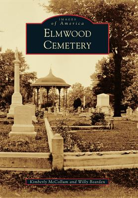 Elmwood Cemetery (Images of America), McCollum, Kimberly; Bearden, Willy