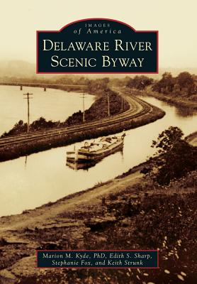Delaware River Scenic Byway (Images of America), Kyde PhD, Marion M.; Sharp, Edith S.; Fox, Stephanie; Strunk, Keith