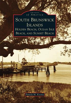 Image for South Brunswick Islands: Holden Beach, Ocean Isle Beach, and Sunset Beach (Images of America)