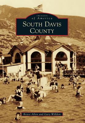 South Davis County (Images of America), Royce Allen, Gary Willden