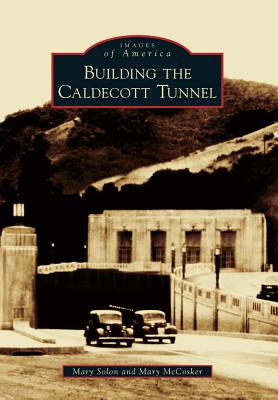 Building the Caldecott Tunnel (Images of America), Solon, Mary; McCosker, Mary