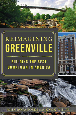 Image for REIMAGINING GREENVILLE: BUILDING THE BEST DOWNTOWN IN AMERICA