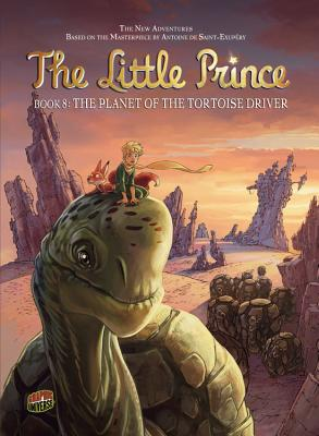 The Planet of the Tortoise Driver (The Little Prince), Herve Benedetti; Nicolas Robin [Illustrator]; Elyum Studio [Illustrator];