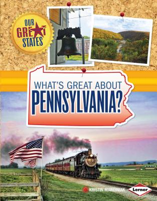 What's Great About Pennsylvania? (Our Great States), Kristin Marciniak