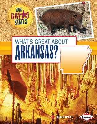 What's Great About Arkansas? (Our Great States), Darice Bailer