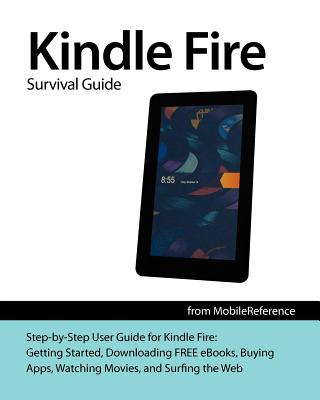Image for Kindle Fire Survival Guide: Getting Started, Downloading FREE eBooks, Buying Apps, Watching Movies, and Surfing the Web (Mobi Manuals)
