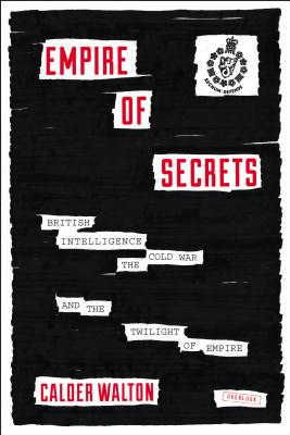 Image for Empire of Secrets: British Intelligence, the Cold War, and the Twilight of Empir