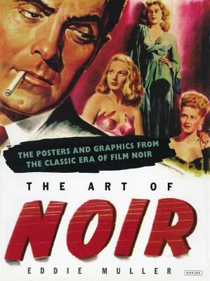 The Art of Noir: The Posters and Graphics from the Classic Era of Film Noir, Muller, Eddie