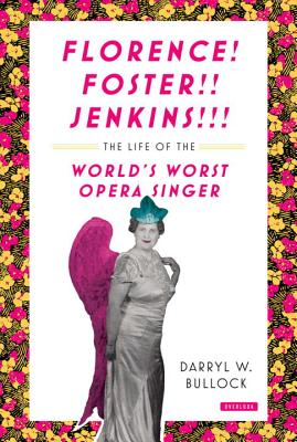 Image for Florence Foster Jenkins: The Life of the World's Worst Opera Singer
