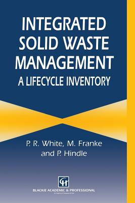Integrated Solid Waste Management: A Lifecycle Inventory, White, P.; Dranke, M.; Hindle, P.