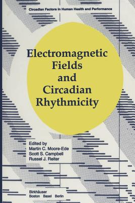Electromagnetic Fields and Circadian Rhythmicity (Circadian Factors in Human Health and Performance), Moore; Ede; Moore-Ede