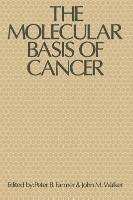 The Molecular Basis of Cancer, Farmer, Peter B.; Walker, John M.